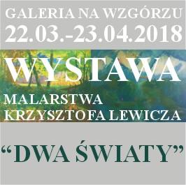 """Wystawa malarstwa Krzysztofa Lewicza """"Dwa światy"""